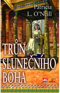 Trůn slunečního boha - Patricia L. O´Neill #alpress #román #historie #hatšepsut #egypt #knihy