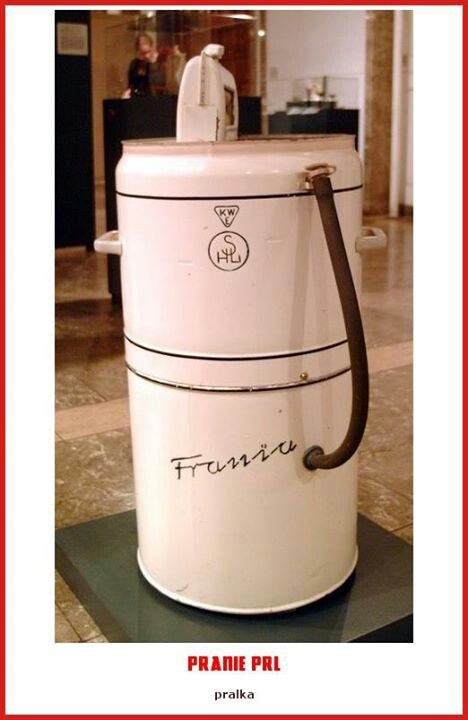 Washing machine Frania. If you had one of those, we were rich.