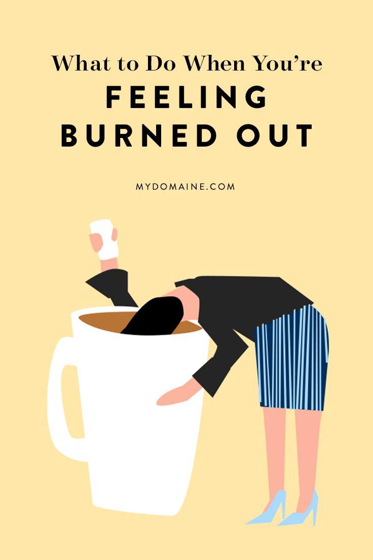 What to Do When You're Feeling Burned Out