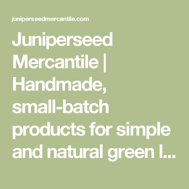Juniperseed Mercantile | Handmade, small-batch products for simple and natural green living.