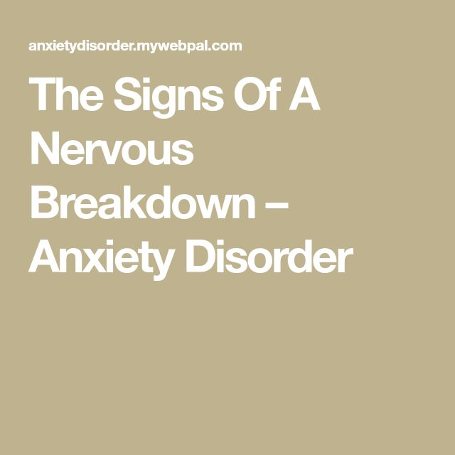 The Signs Of A Nervous Breakdown – Anxiety Disorder
