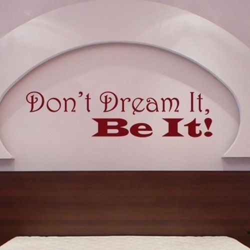 Don't Dream It, Be It. Rocky Horror/Party Monster Movie Quote Vinyl Wall Graphic-CHOOSE Any Color. $21.99, via Etsy.