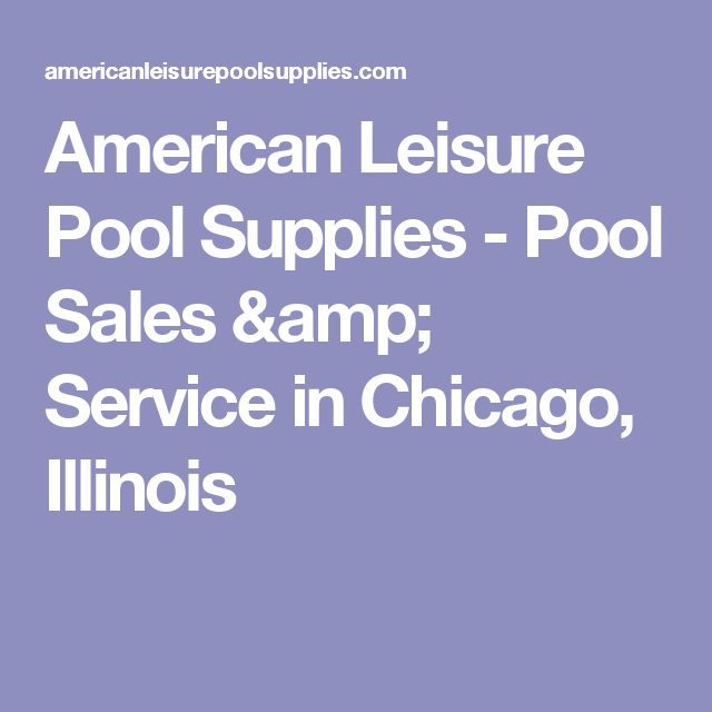 American Leisure Pool Supplies - Pool Sales & Service in Chicago, Illinois
