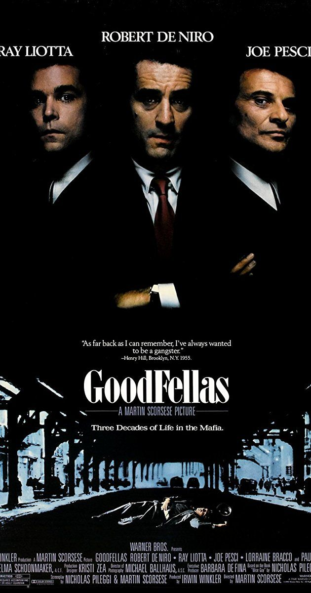 Directed by Martin Scorsese.  With Robert De Niro, Ray Liotta, Joe Pesci, Lorraine Bracco. The story of Henry Hill and his life in the mob, covering his relationship with his wife Karen Hill and his mob partners Jimmy Conway and Tommy DeVito in the Italian-American crime syndicate.