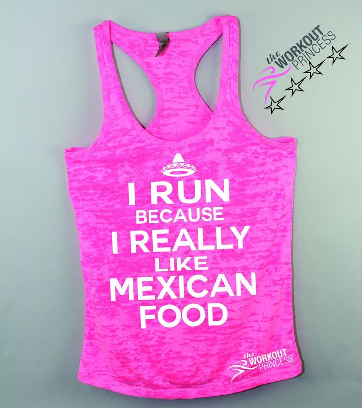I run because I really Like Mexican food. If you like tacos you better run ! Funny and affordable women's fitness tank. Tank's fashionable burnout fabric designed to give you a great stretch comfort a