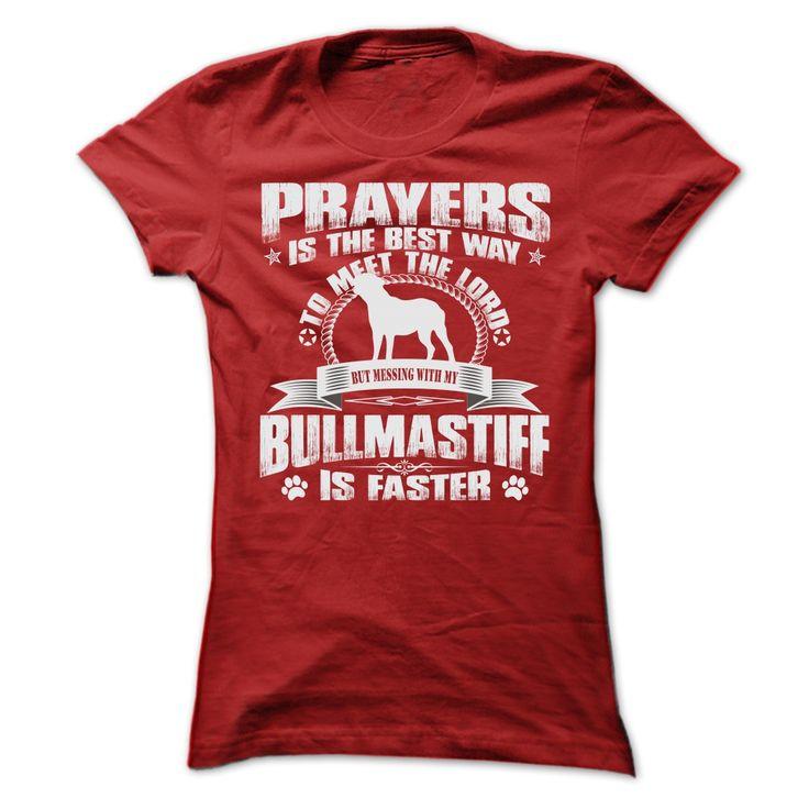 BUT MESSING MY BULLMASTIFF IS FASTER TSHIRTS