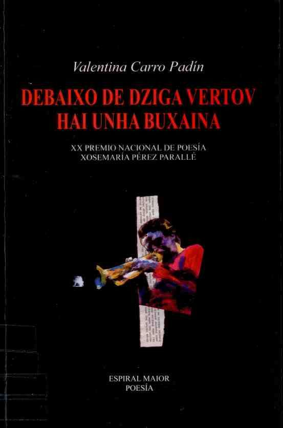 "CARRO PADíN, Valentina: ""Debaixo de Dziga Vertov hai unha buxaina"". 2008. http://kmelot.biblioteca.udc.es/record=b1405805~S10*gag"