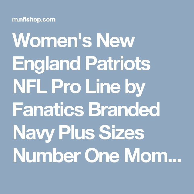 Women's New England Patriots NFL Pro Line by Fanatics Branded Navy Plus Sizes Number One Mom T-Shirt - NFLShop.com