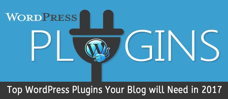 Top WordPress Plugins Your Blog will Need in 2017