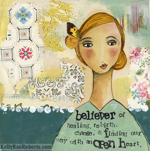 New print from @kellyraeroberts: Kellyraeroberts Blogspot Com, Kelly Rae Roberts, Mixed Media, Artist, Healing, Kellyraeroberts Believer, Open Heart