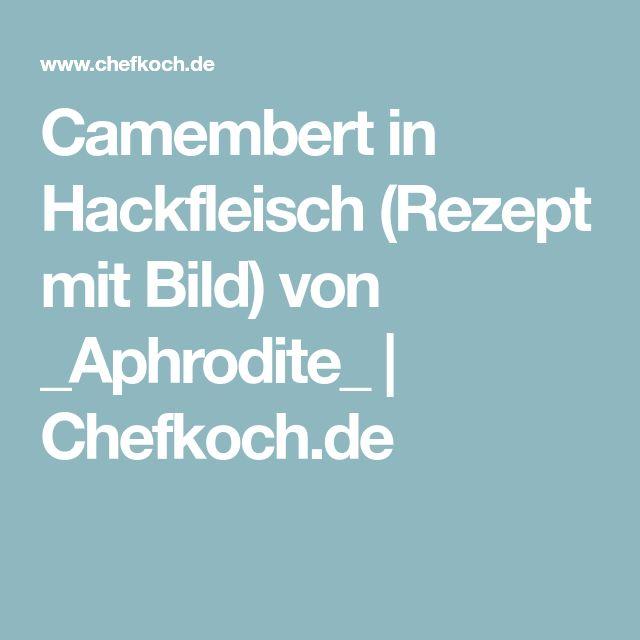 Camembert in Hackfleisch (Rezept mit Bild) von _Aphrodite_   Chefkoch.de