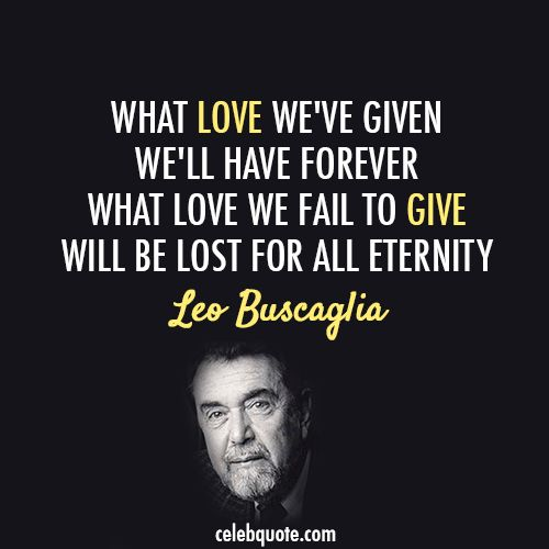 Leo Buscaglia - an amazingly sensitive and compassionate man and author.