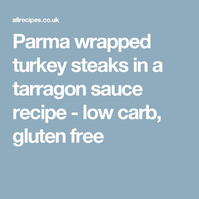 Parma wrapped turkey steaks in a tarragon sauce recipe - low carb, gluten free