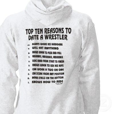 Top 10 reasons to date a wrestler sweatshirt from http://www.zazzle.com/10+reasons+to+date+a+wrestler+gifts
