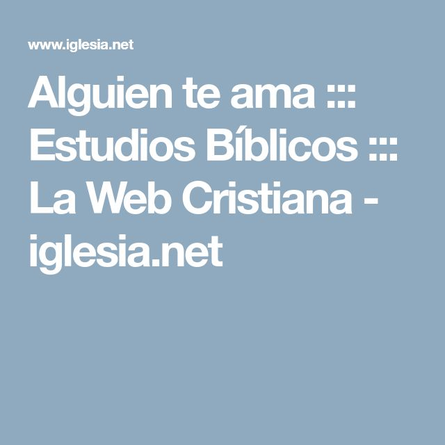 Alguien te ama ::: Estudios Bíblicos ::: La Web Cristiana - iglesia.net