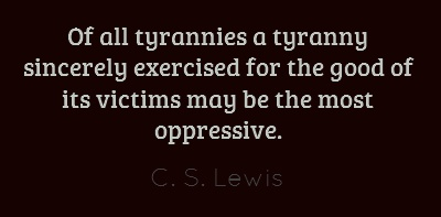 Of all tyrannies a tyranny sincerely exercised for the good...