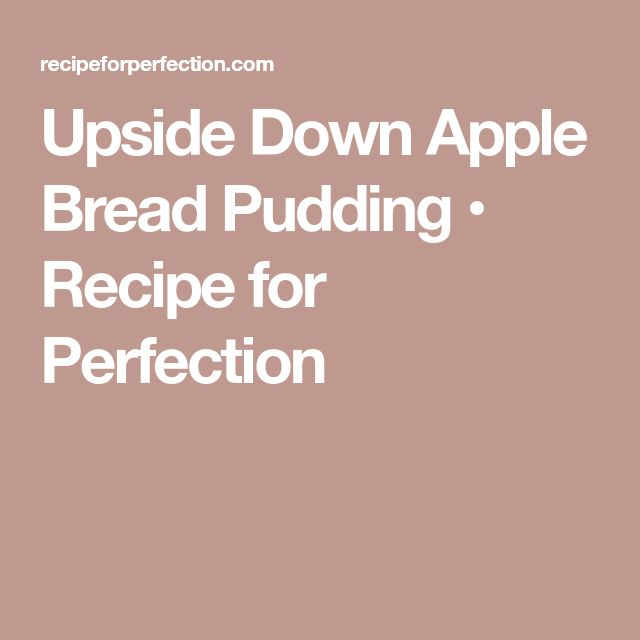 Upside Down Apple Bread Pudding • Recipe for Perfection