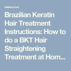 Brazilian Keratin Hair Treatment Instructions: How to do a BKT Hair Straightening Treatment at Home | Bellatory