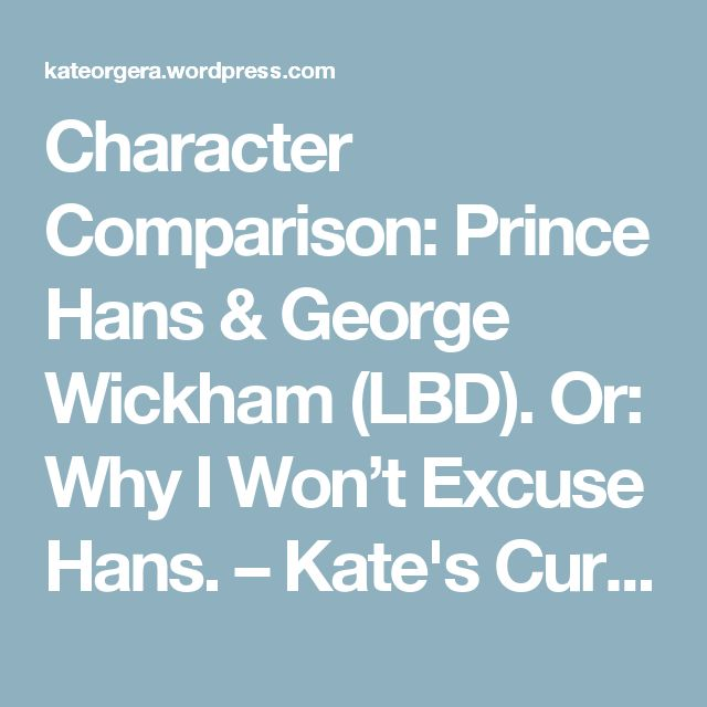 Character Comparison: Prince Hans & George Wickham (LBD). Or: Why I Won't Excuse Hans. – Kate's Curiosities