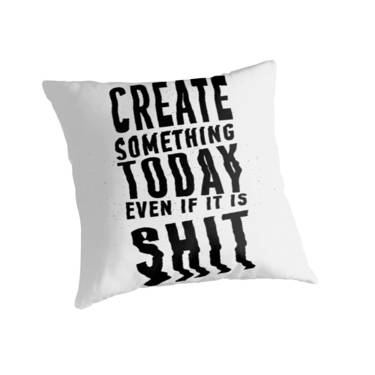 Create Something Today even if it is SHIT by RolaSaad