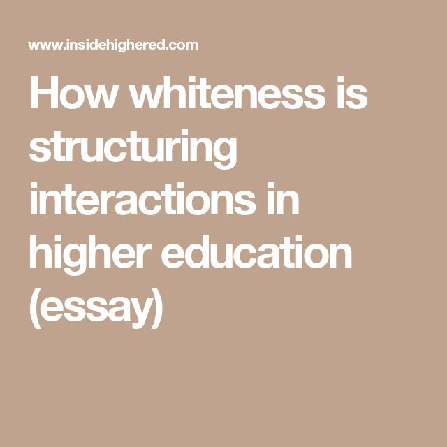 best issues in higher education images college  how whiteness is structuring interactions in higher education essay