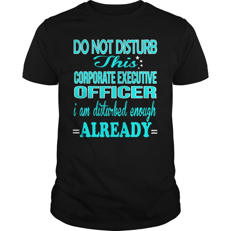 CORPORATE EXECUTIVE OFFICER Do Not Disturb This I Am Disturbed Enough Already T-Shirts, Hoodies. Get It Now ==► https://www.sunfrog.com/LifeStyle/CORPORATE-EXECUTIVE-OFFICER--DISTURB-Black-Guys.html?id=41382