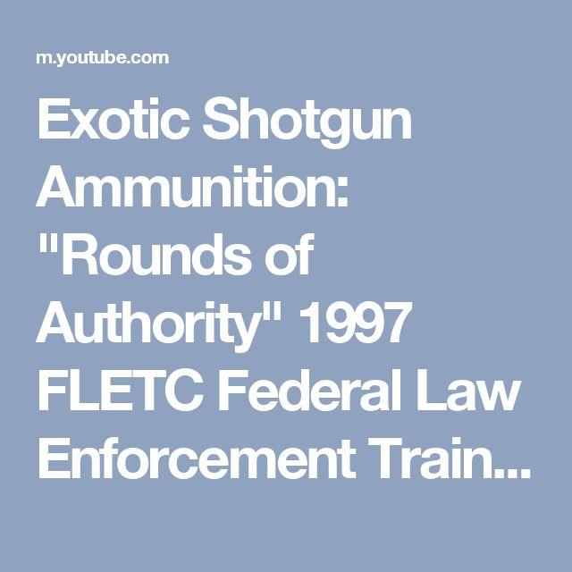 "Exotic Shotgun Ammunition: ""Rounds of Authority"" 1997 FLETC Federal Law Enforcement Training Center - YouTube"