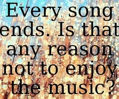 one tree hill - every song ends. Is that any reason not to enjoy the music?