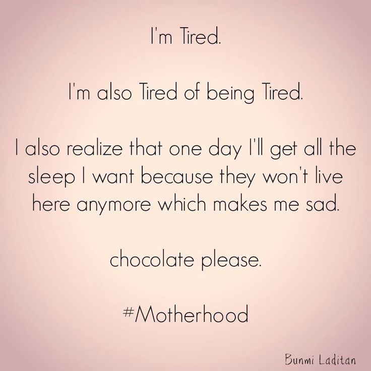 I'm tired. Chocolate please.