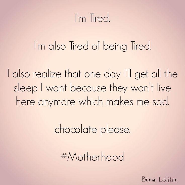 I'm tired. Chocolate please.