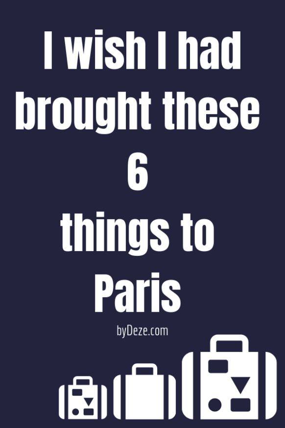 Travel Packing Hacks: What I Should Have Brought to Paris & What I Should Have Left Behind