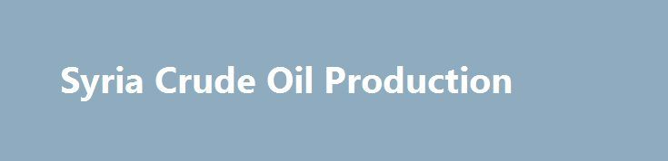 Syria Crude Oil Production http://betiforexcom.livejournal.com/26522818.html  Crude Oil Production in Syria remained unchanged at 14 BBL/D/1K in March from 14 BBL/D/1K in February of 2017. Crude Oil Production in Syria averaged 375.40 BBL/D/1K from 1994 until 2017, reaching an all time high of 598 BBL/D/1K in December of 1996 an...The post Syria Crude Oil Production appeared first on crude-oil.news.The post Syria Crude Oil Production appeared first on aroundworld24.com…