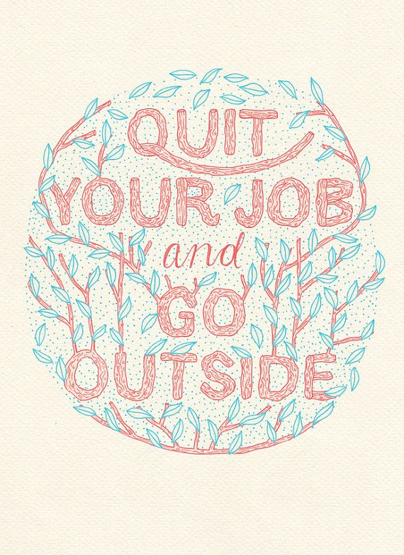 Quit Your Job and Go Outside - Illustration Print - Art Print - Typography Print