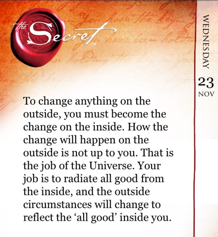 To change anything on the outside, you must become the change on the inside. How the change will happen on the outside is not up to you. That is the job of the Universe. Your job is to radiate all good from the inside, and the outside circumstances will change to reflect the 'all good' inside you. Learn how to change your thoughts to shine your good with The Secret Daily Teachings App: http://apple.co/1Ocxc3w