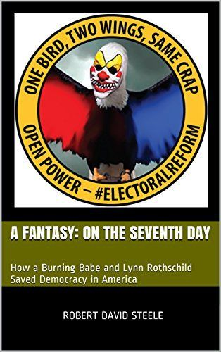 Product review for A Fantasy: On The Seventh Day: How a Burning Babe and Lynn Rothschild Saved Democracy in America -  Reviews of A Fantasy: On The Seventh Day: How a Burning Babe and Lynn Rothschild Saved Democracy in America. A Fantasy: On The Seventh Day: How a Burning Babe and Lynn Rothschild Saved Democracy in America – Kindle edition by Robert David Steele. Download it once and read it on your Kindle device, PC, phones or tablets. Use features like bookmarks, not
