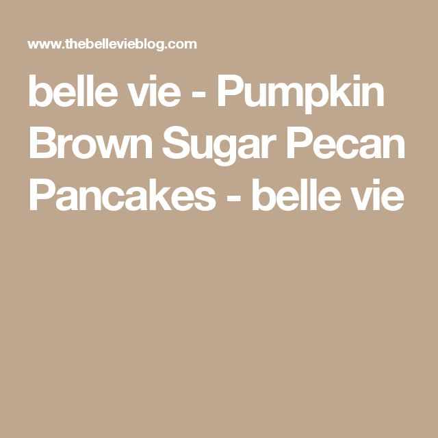 belle vie - Pumpkin Brown Sugar Pecan Pancakes - belle vie