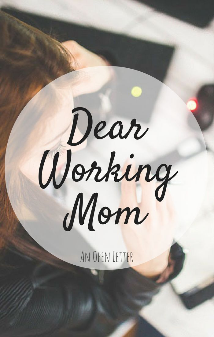 Dear Working Mom | A MUST READ for Working Moms! An open letter to working moms written by a working mom. All moms should read this!