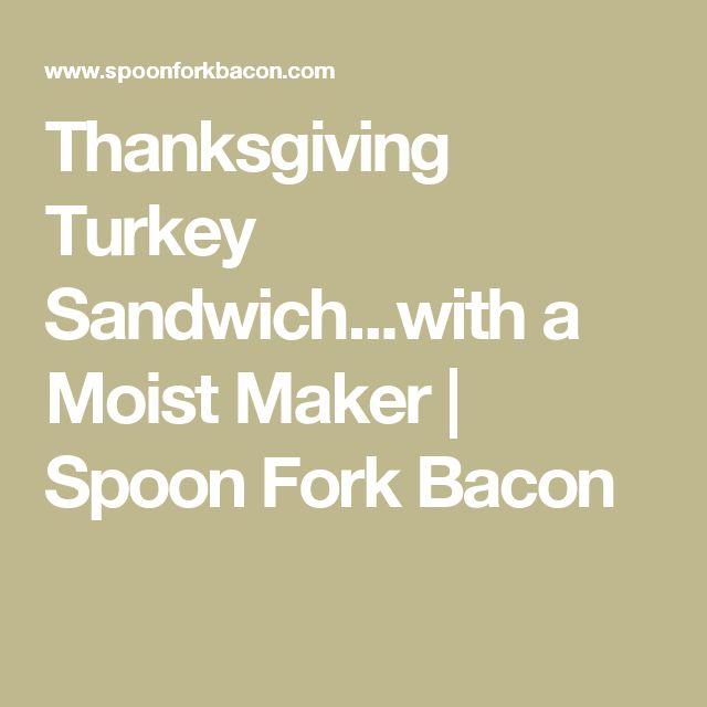 Thanksgiving Turkey Sandwich...with a Moist Maker | Spoon Fork Bacon