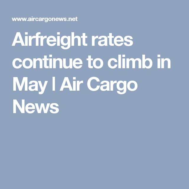 Airfreight rates continue to climb in May ǀ Air Cargo News