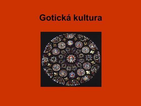 Gotická kultura. vznikla v polovině 12. století ve Francii název odvozen od…