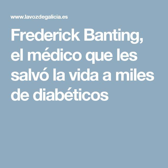 Frederick Banting, el médicoque les salvó la vida a miles de diabéticos