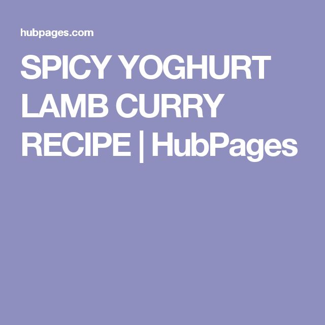 SPICY YOGHURT LAMB CURRY RECIPE | HubPages