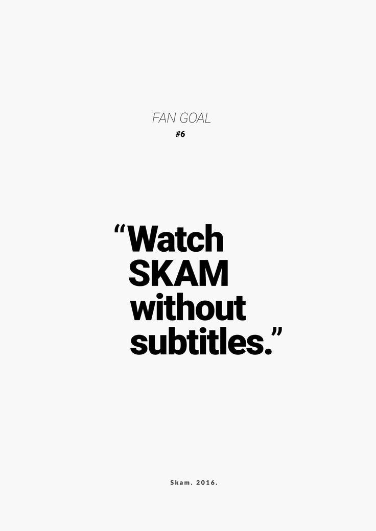 "SKAM. Fan Goal. #6 ""Watch SKAM without subtitles."""
