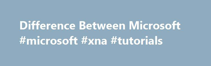 Difference Between Microsoft #microsoft #xna #tutorials http://health.nef2.com/difference-between-microsoft-microsoft-xna-tutorials/  # Difference Between Microsoft .NET Framework 3.5 and .NET Framework 4.0 Microsoft .NET Framework 3.5 vs .NET Framework 4.0 NET framework 3.5 and 4.0 are two versions of the Microsoft .NET framework. Microsoft always comes up with various applications and frameworks so that the application development is more advanced and enhanced. Microsoft .NET Framework is…