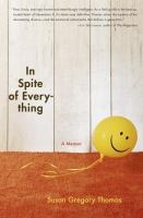 In Spite of Everything by Susan Gregory Thomas (Adult Biography).  In this powerful, poignant, and often laugh-out-loud-funny memoir, Susan Gregory Thomas reflects on that life-defining question and its answer through a lens imprinted by memory and sharpened by time. Raised in Berkeley, Thomas grew up in a seemingly stable household. But when the family moved east when she was twelve, her father, a charming alcoholic, ran off with his secretary, and her mother collapsed.