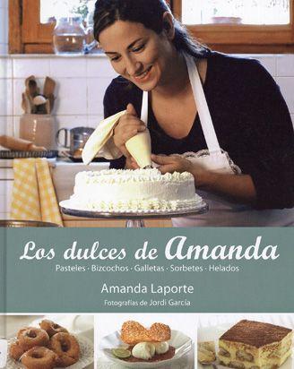 Los dulces de Amanda   Amanda Laporte   Fotografía de Jordi García   Barcelona, 2012         Amanda Laporte   Cocinera de formación y ...