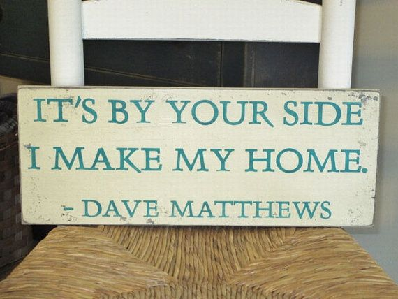 Its By Your Side I Make My Home Dave Matthews Primitive Wood Sign, Dave Matthews Song Lyric via Etsy