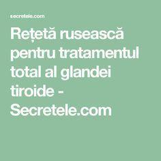 Rețetă rusească pentru tratamentul total al glandei tiroide - Secretele.com