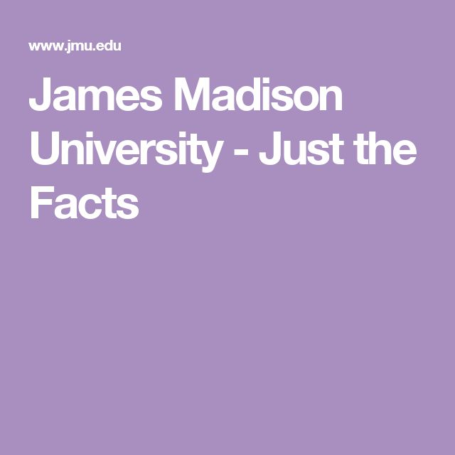 James Madison University - Just the Facts