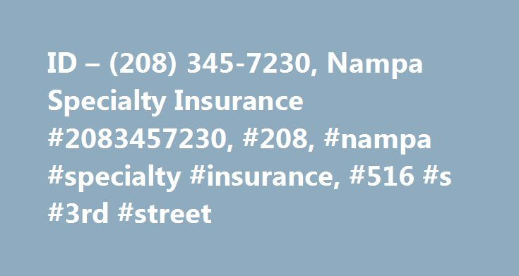 ID – (208) 345-7230, Nampa Specialty Insurance #2083457230, #208, #nampa #specialty #insurance, #516 #s #3rd #street http://seattle.remmont.com/id-208-345-7230-nampa-specialty-insurance-2083457230-208-nampa-specialty-insurance-516-s-3rd-street/  # Nampa Specialty Insurance 516 S 3rd Street BOISE, ID 83702 USA Phone: (208) 345-7230 Last updated: May 8, 2014 Phone Number (208) 345-7230 Other Bisinesses in ID Nalc225 N 16th Street # 201a, ID 83702(208) 385-0939 – View Nally's Porcelain…